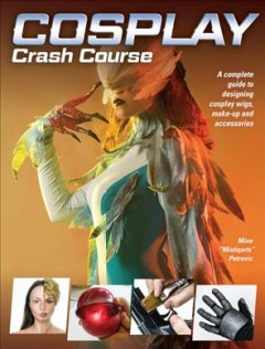 Cosplay crash course : a complete guide to designing cosplay wigs, makeup and accessories