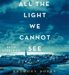 All the light we cannot see [sound recording] by Anthony Doerr.