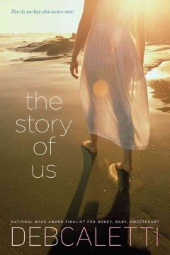 The story of us / Deb Caletti.