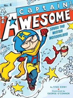 Captain Awesome saves the winter wonderland / by Stan Kirby ; illustrated by George O