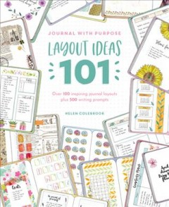 Journal with Purpose Layout Ideas 101: Over 100 Inspiring Journal Layouts Plus 500 Writing Prompts, book cover