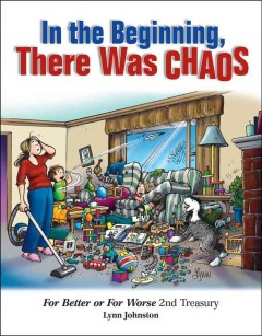 In the beginning, there was chaos : For better or for worse 2nd treasury / by Lynn Johnston.