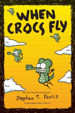 When crocs fly : a pearls before swine collection / Stephan T. Pastis.