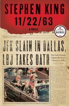 11/22/63 : a novel / Stephen King.