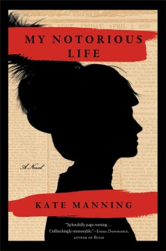 My notorious life : a novel / Kate Manning.