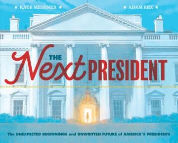 El próximo presidente Los comienzos inesperados y el futuro no escrito de los presidentes de Estados Unidos, portada del libro