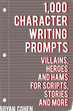 1,000 Character Writing Prompts: Villains, Heroes and Hams for Scripts, Stories and More, book cover