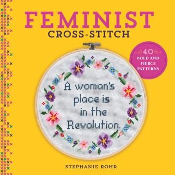 Feminist Cross-Stitch: 40 Bold & Fierce Patterns
