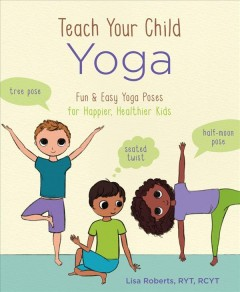 Teach your Child Yoga Fun & Easy Yoga Poses for Happier, Healthier Kids, book cover