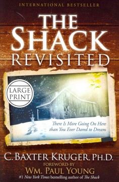 The shack revisited : there is more going on here than you ever dared to dream / C. Baxter Kruger ; foreword by Wm. Paul Young.