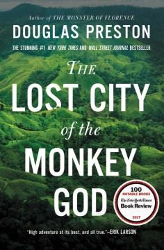 """""""Lost City of the Monkey God-a true story""""- Douglas J.Preston"""