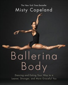 Ballerina Body Dancing and Eating Your Way to A Lighter, Stronger, and More Graceful You, book cover
