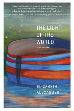 The light of the world : a memoir / Elizabeth Alexander.