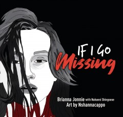 If I Go Missing by Brianna Jonnie, Nahanni Shingoose