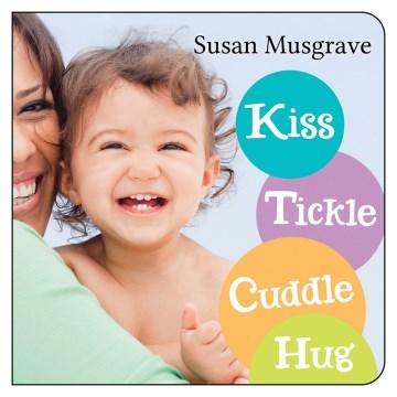 Kiss, tickle, cuddle, hug / Susan Musgrave.