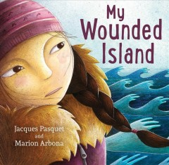 My wounded island / Jacques Pasquet ; Marion Arbona ; translated from the French by Sophie B. Watson.