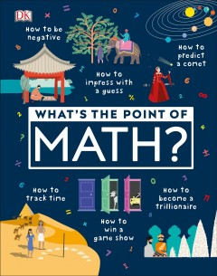 What's the point of math? by [writers, Ben Ffrancon Davis, Junaid Mubeen ; illustrator, Clarisse Hassan].