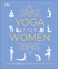 Yoga for women : wellness and vitality at every stage of life / Shakta Khalsa ; photography by Russell Sadur