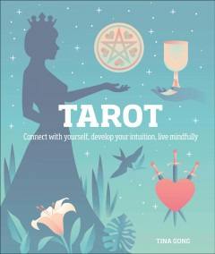 Tarot : connect with yourself, develop your Intuition, live mindfully / Tina Gong