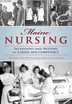 Maine nursing : interviews and history on caring and competence / Valerie Hart, Susan Henderson, Juliana L