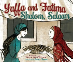 Yaffa and Fatima : shalom, salaam / adapted by Fawzia Gilani-Williams ; illustrated by Chiara Fedele