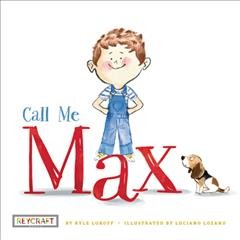 Call me Max / by Kyle Lukoff ; illustrated by Luciano Lozano.