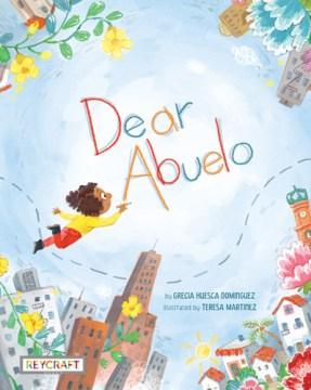 Dear Abuelo by Grecia Huesca Dominquez and Teresa Martinez