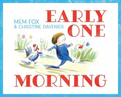 Early one morning by Mem Fox & Christine Davenier.