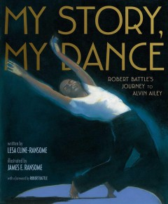 My Story, My Dance Robert Battle's Journey to Alvin Ailey, book cover