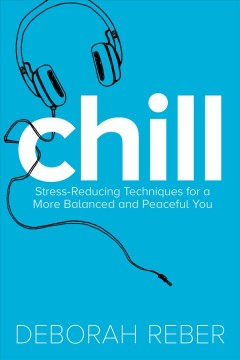 Chill: Stress-reducing Techniques for A More Balanced, Peaceful You, book cover