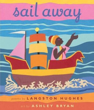 Sail away / poems by Langston Hughes ; art by Ashley Bryan.