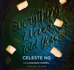 Everything I Never Told You by Celeste Ng, read by Cassandra Campbell
