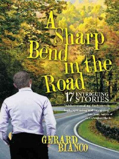 A sharp bend in the road : seventeen intriguing stories / Gerard Bianco.