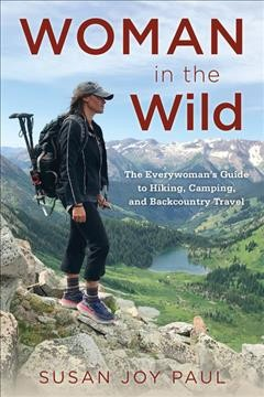 Woman in the Wild: The Everywoman's Guide to Hiking, Camping, and Backcountry Travel, by Susan Joy Paul