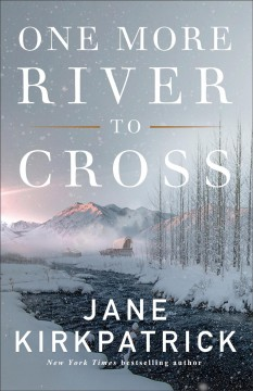 """One More River To Cross""-Jane Kirkpatrick"