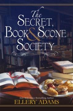 Secret, book & scone society / Ellery Adams.