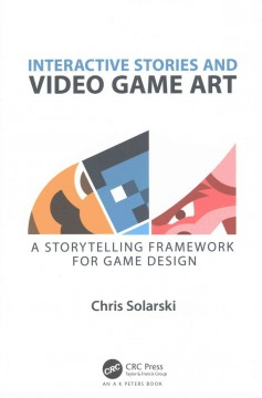 Interactive Stories and Video Game Art: A Storytelling Framework for Game Design, book cover
