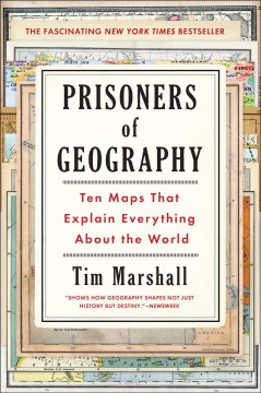 Prisoners of geography : ten maps that explain everything about the world / Tim Marshall.
