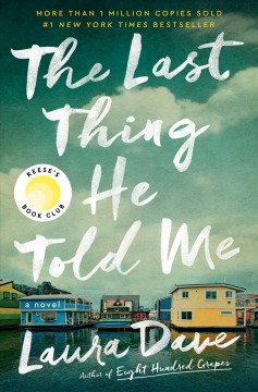 The last thing he told me : a novel / Laura Dave.