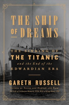 The Ship of Dreams: The Sinking of the Titanic and the End of the Edwardian Era by Gareth Russell