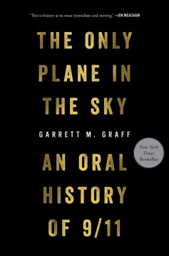 """Only Plane in the Sky-an oral History of 9/11""- Garrett M. Graff"