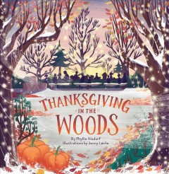 Thanksgiving in the Woods / by Phyllis Alsdurf ; illustrated by Jenny Lovlie.