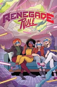 Renegade rule / written by Ben Kahn and Rachel Silverstein ; art by Sam Beck ; letters by Jim Campbell