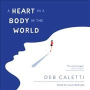 A Heart in a Body in the World by Deb Caletti, read by Julia Whelan