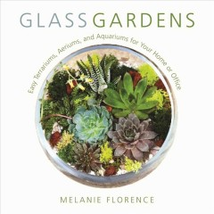 Glass Gardens: Easy Terrariums, Aeriums, and Aquariums for Your Home or Office , book cover