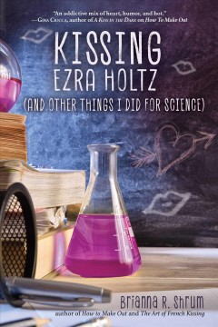 Kissing Ezra Holtz (and Other Things I Did for Science), book cover