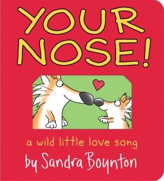 Your nose! : a wild little love song / by Sandra Boynton.