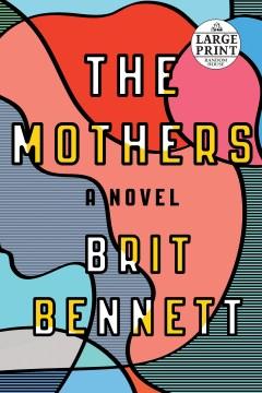 The mothers : a novel / Brit Bennett.