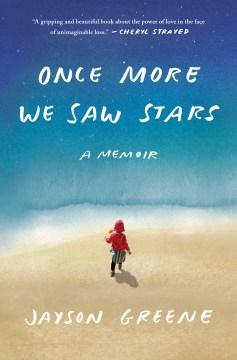 Once more we saw stars / A Memoir / Jayson Greene.