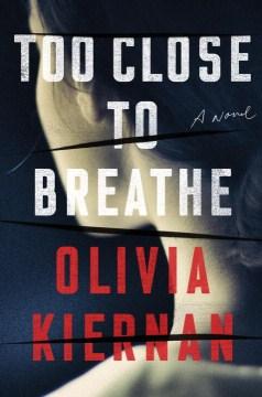 Too close to breathe / Olivia Kiernan